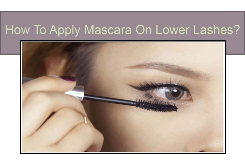How to apply mascara on lower lashes guide
